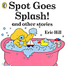 Spot Goes Splash!(and other stories)