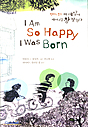 I Am So Happy I Was Born
